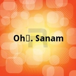 Oh….Sanam songs
