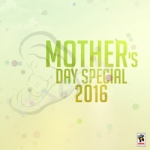 Mothers Day Special 2016 songs