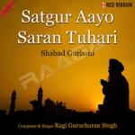 Satgur Aayo Saran Tuhari - Shabad Gurbani songs