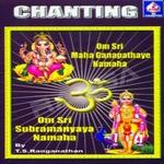 Chanting (Om Sri Mahaa Ganapataye Namaha - Om Sri Subrahmanyaaya Namaha) songs