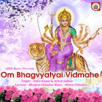 Om Bhagvyatyai Vidmahe songs