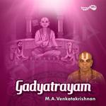 Gadyatrayam- MA. Venkatakrishnan songs
