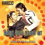 Indrupoi Naalai Vaa songs