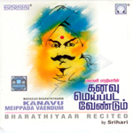 Bharathiyaarin Kanavu Meippada Vaendum songs