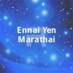 Ennai Yen Maranthai songs