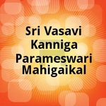 Sri Vasavi Kanniga Parameswari Mahigaikal songs