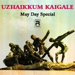 Uzhaikkum Kaigale - May Day Special songs