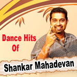 Dance Hits Of Shankar Mahadevan songs
