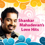 Shankar Mahadevan's Love Hits songs