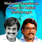 Malaysia Vasudevan Sings For Rajini (Soft Songs) songs