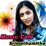 Music Cafe - Srimathumitha songs