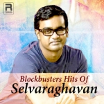 Blockbusters Hits Of Selvaraghavan songs