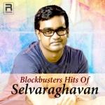 Blockbusters Hits Of Selvaraghavan songs