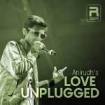 Anirudh's Love Unplugged songs