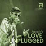 Anirudh's Love Unplugged songs