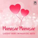 Manasae Manasae - Latest Soft Romantic Hits