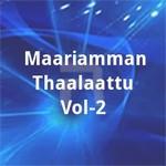 Maariamman Thaalaattu - Vol 2 songs