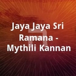 Jaya Jaya Sri Ramana - Mythili Kannan