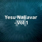 Yesu Nallavar - Vol 1 songs
