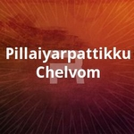 Pillaiyarpattikku Chelvom songs