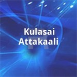 Kulasai Attakaali songs