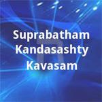 Suprabatham Kandasashty Kavasam songs