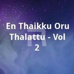 En Thaikku Oru Thalattu - Vol 2 songs