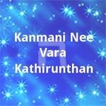 Kanmani Nee Vara Kathirunthan songs