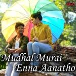 Mudhal Murai Enna Aanatho songs